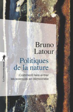 Bruno Latour  Politiques de la nature. Comment faire entrer les sciences en democratie