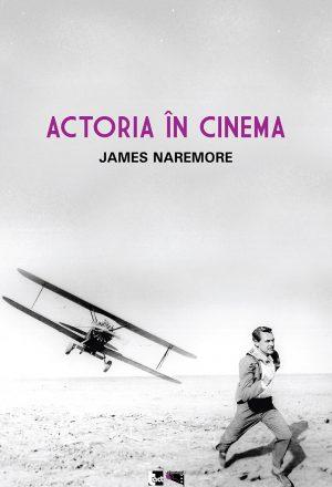JAMES NAREMORE - Actoria în cinema