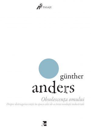 Günther Anders - Obsolescența omului. Volumul II. Despre distrugerea vieţii în epoca celei de-a treia revoluţii industriale