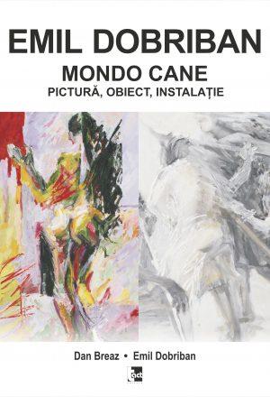 EMIL DOBRIBAN MONDO CANE. PICTURĂ, OBIECT, INSTALAȚIE