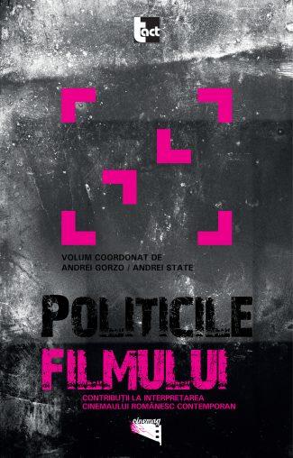 Politicile filmului. Contribuţii la interpretarea cinemaului românesc contemporan
