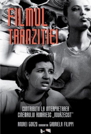 """Filmul tranziției. Contribuții la interpretarea cinemaului românesc """"nouăzecist"""""""