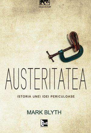 Austeritatea. Istoria unei idei periculoase