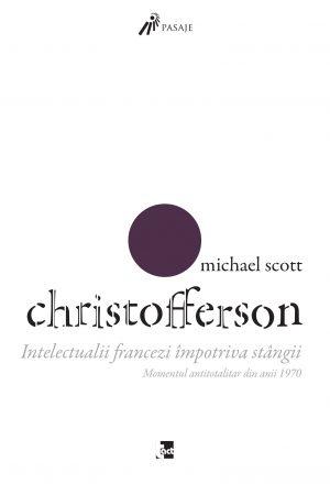 MICHAEL SCOTT CHRISTOFFERSON Intelectualii francezi împotriva stângii
