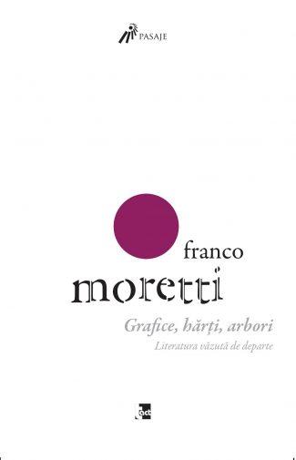 Franco Moretti - Grafice, hărți, arbori. Literatura văzută de departe