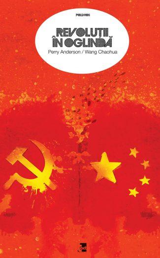 PERRY ANDERSON WANG CHAOHUA - REVOLUȚII ÎN OGLINDĂ