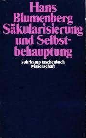 Hans Blumenberg – Secularizare şi autoafirmare