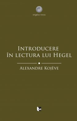 ALEXANDRE KOJÈVE Introducere în lectura lui Hegel