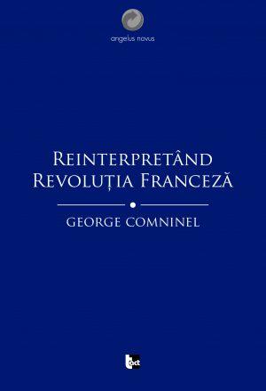 GEORGE COMNINEL Reinterpretând Revoluția Franceză.Marxismul și contestarea revizionistă