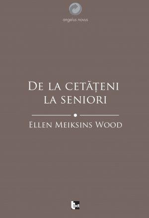 ELLEN MEIKSINS WOOD De la cetățeni la seniori O istorie socială a gândirii politice occidentale din Antichitate până în Evul Mediu târziu