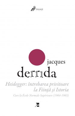 Jacques Derrida – Heidegger: întrebarea privitoare la Ființă și Istoria. Curs la ENS-Ulm (1964-1965)