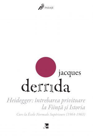 Jacques Derrida - Heidegger: întrebarea privitoare la Ființă și Istoria. Curs la ENS-Ulm (1964-1965)
