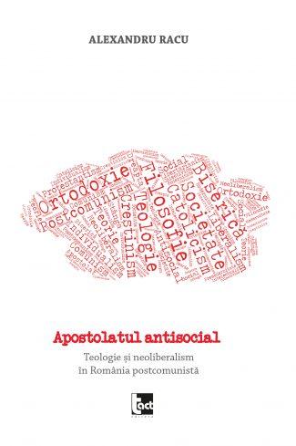 Apostolatul antisocial. Teologie și neoliberalism în România postcomunistă