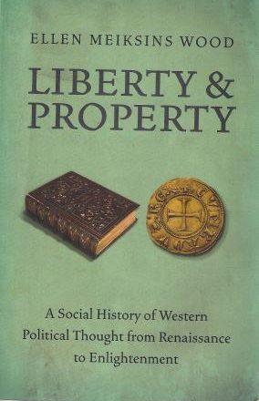 ELLEN MEIKSINS WOOD: Libertate și proprietate: O istorie socială a gândirii politice occidentale de la Renaștere la Iluminism