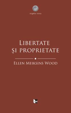 ELLEN MEIKSINS WOOD Libertate și proprietate. O istorie socială a gândirii politice occidentale de la Renaștere la Iluminism