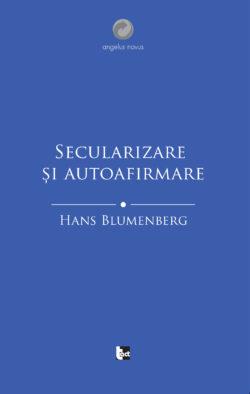 HANS BLUMENBERG  Secularizare și autoafirmare