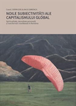 Noile subiectivități ale capitalismului global. Spiritualitate, dezvoltare personală și transformări neoliberale în România